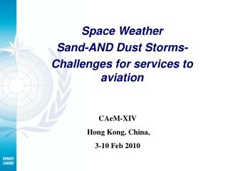 Space Weather Sand-AND Dust Storms- Challenges for services to aviation