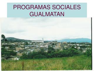 PROGRAMAS SOCIALES GUALMATAN