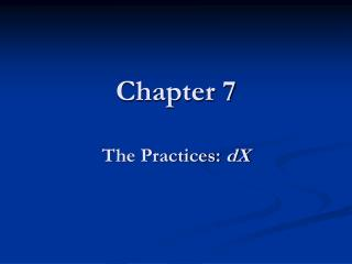 Chapter 7 The Practices:  dX