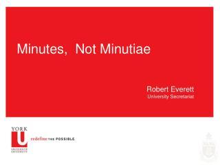 Minutes,  Not Minutiae