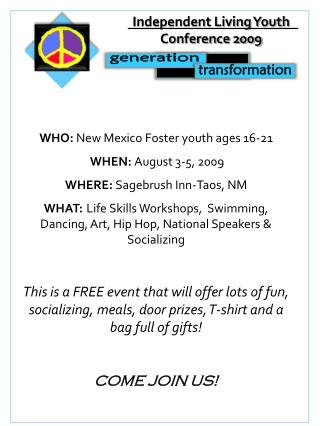 WHO:  New Mexico Foster youth ages 16-21  WHEN:  August 3-5, 2009 WHERE:  Sagebrush Inn-Taos, NM