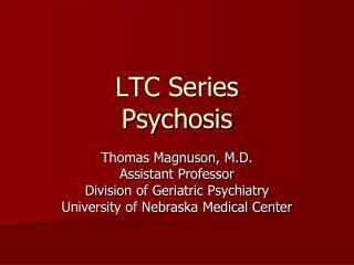 LTC Series Psychosis