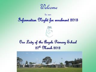 Welcome to our  Information Night for enrolment 2013 Our Lady of the Angels Primary School