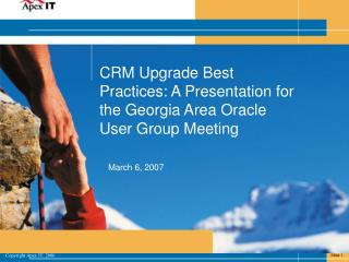 CRM Upgrade Best Practices: A Presentation for the Georgia Area Oracle User Group Meeting