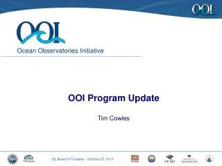 OOI Program Update Tim Cowles