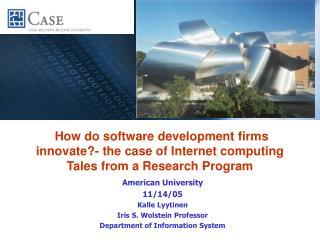 American University 11/14/05 Kalle Lyytinen Iris S. Wolstein Professor