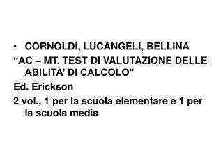 """CORNOLDI, LUCANGELI, BELLINA """"AC – MT. TEST DI VALUTAZIONE DELLE ABILITA' DI CALCOLO"""" Ed. Erickson"""