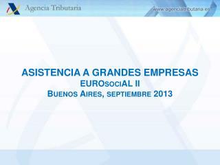 ASISTENCIA A GRANDES EMPRESAS EUROsociAL  II Buenos Aires, septiembre 2013