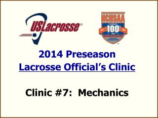 2014 Preseason  Lacrosse Official's Clinic Clinic #7:  Mechanics