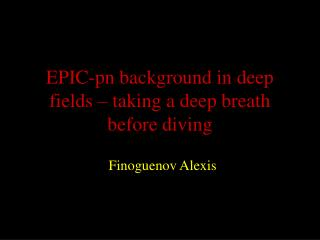 EPIC-pn background in deep fields – taking a deep breath before diving