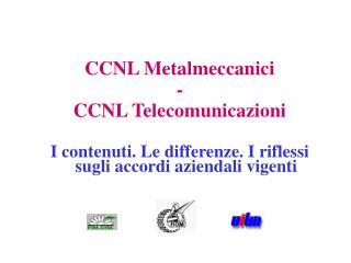 CCNL Metalmeccanici - CCNL Telecomunicazioni