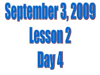 September 3, 2009 Lesson 2 Day 4