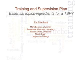 Training and Supervision Plan Essential topics/ ingredients for a TSP ?