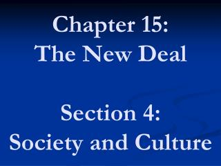 Chapter 15: The New Deal Section 4: Society and Culture