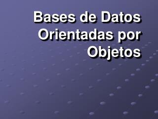 Bases de Datos  Orientadas por Objetos