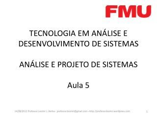 TECNOLOGIA EM ANÁLISE E DESENVOLVIMENTO DE SISTEMAS ANÁLISE E PROJETO DE  SISTEMAS Aula  5