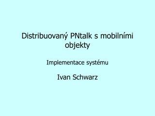 Distribuovaný PNtalk s mobilními objekty Implementace syst é mu