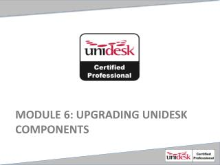 Module  6 : Upgrading Unidesk components