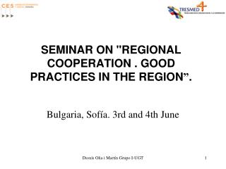 "SEMINAR ON ""REGIONAL COOPERATION . GOOD PRACTICES IN THE REGION "" ."