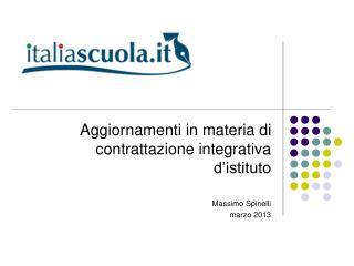 Aggiornamenti in materia di contrattazione integrativa d'istituto Massimo Spinelli marzo 2013