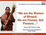 we are the womwns of bhopal...