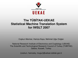 The TÜBİTAK-UEKAE  Statistical Machine Translation System  for IWSLT 2007