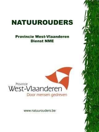 NATUUROUDERS Provincie  West -Vlaanderen Dienst  NME