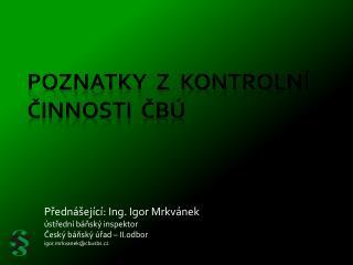 Poznatky  z  kontrolní činnosti  ČBÚ