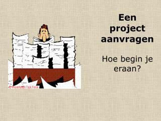 Een project aanvragen Hoe begin je eraan?