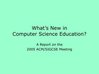 What's New in Computer Science Education?