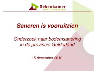 Saneren is vooruitzien Onderzoek naar bodemsanering  in de provincie Gelderland