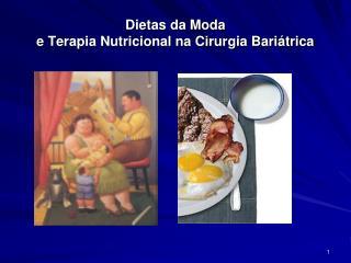 Dietas da Moda e Terapia Nutricional na Cirurgia Bari trica