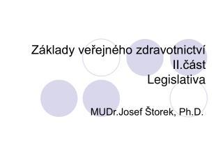 Základy veřejného zdravotnictví II.část Legislativa