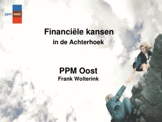 Financiële kansen in de Achterhoek PPM Oost Frank Wolterink