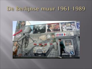De Berlijnse muur 1961-1989