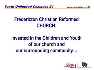Fredericton Christian Reformed CHURCH: Invested in the Children and Youth  of our church and