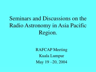Seminars and Discussions on the Radio Astronomy in Asia Pacific Region.