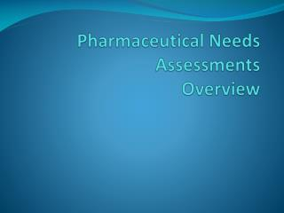 Pharmaceutical Needs Assessments Overview