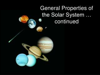 General Properties of the Solar System … continued