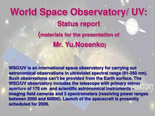 World Space Observatory/ UV: Status report ( materials for the presentation of  Mr. Yu.Nosenko )