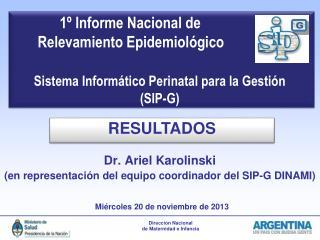 Dr. Ariel Karolinski (en representación del equipo coordinador del SIP-G DINAMI)