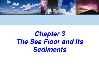 Chapter 3  The Sea Floor and Its Sediments