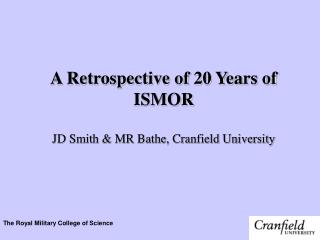 A Retrospective of 20 Years of ISMOR  JD Smith & MR Bathe, Cranfield University