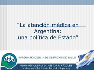 """""""La atención médica en Argentina: una política de Estado"""""""