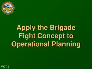 Apply the Brigade Fight Concept to Operational Planning