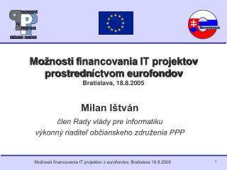 Mo � nosti  f inancovania IT projektov prostredn �ctvom eurofondov Bratislava, 18.8.2005