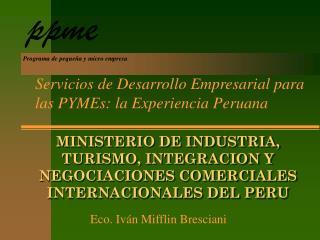 MINISTERIO DE INDUSTRIA, TURISMO, INTEGRACION Y NEGOCIACIONES COMERCIALES INTERNACIONALES DEL PERU