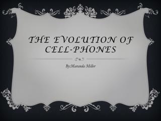 The Evolution  o f Cell-Phones