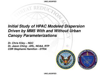 Dr. Chris Kiley – NGC Dr. Jason Ching - ARL, NOAA, RTP  CDR Stephanie Hamilton - DTRA