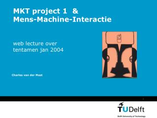 MKT project 1  &   Mens-Machine-Interactie web lecture over  tentamen jan 2004
